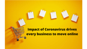 Impact of COVID19 drives every business to move online